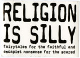 Religion Is Silly -- Fairytales For The Faithful And Escapist Nonsense For The Scared
