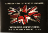 Patriotism Is The Last Refuge Of A Scoundrel -- Nationalism Is An Infantile Disease. It Is The Measles