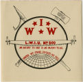 Industrial Workers Of The World -- I.W.W. -- An Injury To One Is An Injury To All -- United We Stand