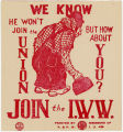 Industrial Workers Of The World -- We Know He Won't Join the Union But How About You? -- Join The I.W.W.