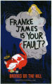 Franke James -- FRANKE JAMES IS YOUR FAULT?