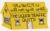 Woman's Christian Temperance Union -- The W.C.T.U. Will Not Quit Until The Liquor Traffic Quits