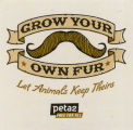 PETA -- PETA2 -- Grow Your Own Fur -- Let Animals Keep Theirs -- Free For All