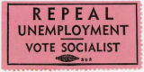 Socialist Party (U.S.) -- Repeal Unemployment -- Vote Socialist -- 393