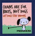 PETA -- PETAKIDS -- Chains Are For Bikes, Not Dogs -- Let Dogs Stay Indoors