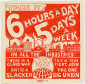 Industrial Workers Of The World -- Take It -- 6 Hours A Day -- 5 Days A Week -- In All The Industries