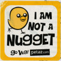 I Am Not A Nugget -- Go Veg!