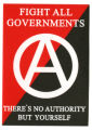 Anarchisim -- Fight All Governments -- There's No Authority But Yourself