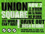 Bush -- World Can't Wait -- Drive Out The Bush Regime! Union Square -- No School -- No Work