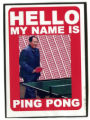 Hello My Name Is Ping Pong