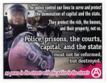 Police, Prisons, The Courts, Capital, And The State Must Not Be Reformed, But Destroyed -- The Police