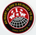 Industrial Workers Of The World -- An Injury To One Is An Injury To All -- I.W.W.