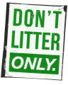 Don't Litter -- Only.