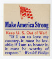 "U.S. Isolationist -- Make America Strong -- Keep U.S. Out Of War! ""If I Am To Love My Country, It Must"