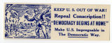 "U.S. Isolationist -- Keep U.S. Out Of War! Repeal Conscription!! ""Democracy Begins At Home"" -- Make U.S."